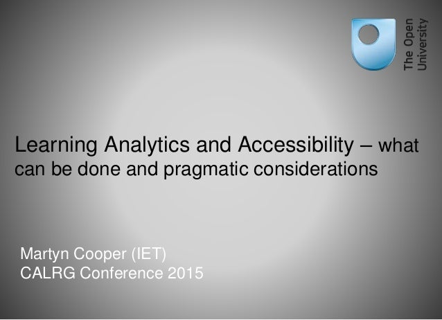 Learning Analytics and Accessibility – what can be done and pragmatic considerations Martyn Cooper (IET) CALRG Conference ...