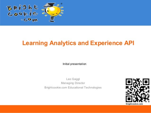 Learning Analytics and Experience API                    Initial presentation                     Leo Gaggl               ...