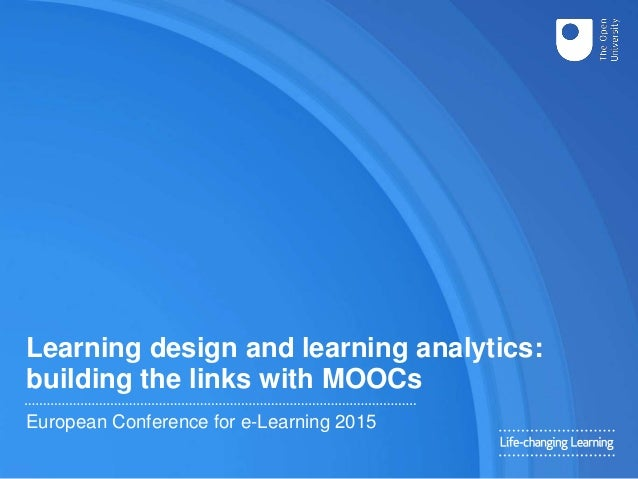 Learning design and learning analytics: building the links with MOOCs European Conference for e-Learning 2015