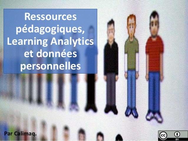 Ressources pédagogiques, Learning Analytics et données personnelles Par Calimaq.