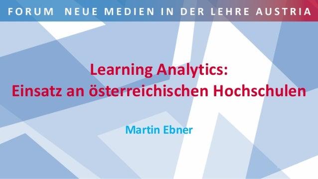 www.fnma.at I 21. November 2019 Learning Analytics: Einsatz an österreichischen Hochschulen Martin Ebner