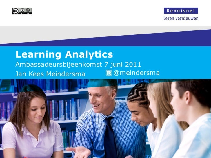 Learning Analytics  Ambassadeursbijeenkomst 7 juni 2011 Jan Kees Meindersma  @meindersma