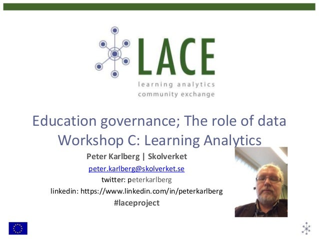 Education governance; The role of data Workshop C: Learning Analytics Peter Karlberg | Skolverket peter.karlberg@skolverke...
