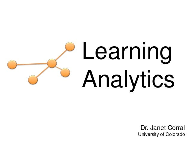 LearningAnalytics      Dr. Janet Corral     University of Colorado