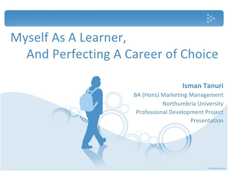 Myself As A Learner, Isman Tanuri BA (Hons) Marketing Management Northumbria University Professional Development Project P...