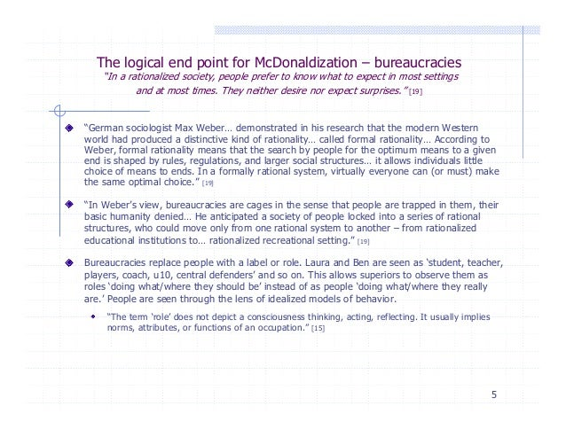rational systems mcdonaldization Rational bureaucratic systems are set in motion so as to reduce predictable and unpredictable flux, and to allow for greater control over the uncertainties of life (ritzer.