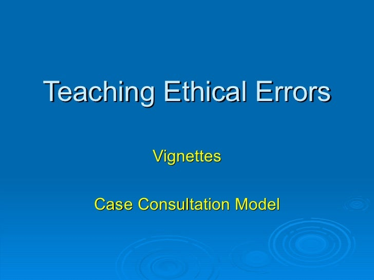 ethics vignettes Recently ethics rounds received the following vignette and question: several  weeks ago, dr alby began treating kevin, who is 14 years old the focus of.