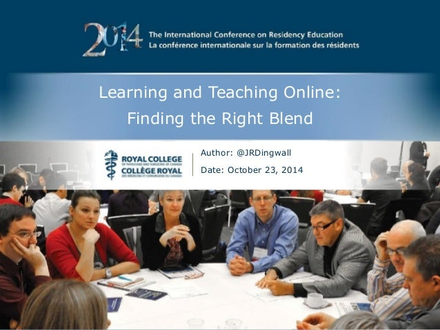 Learning and Teaching Online:  Finding the Right Blend  Author: @JRDingwall  Date: October 23, 2014