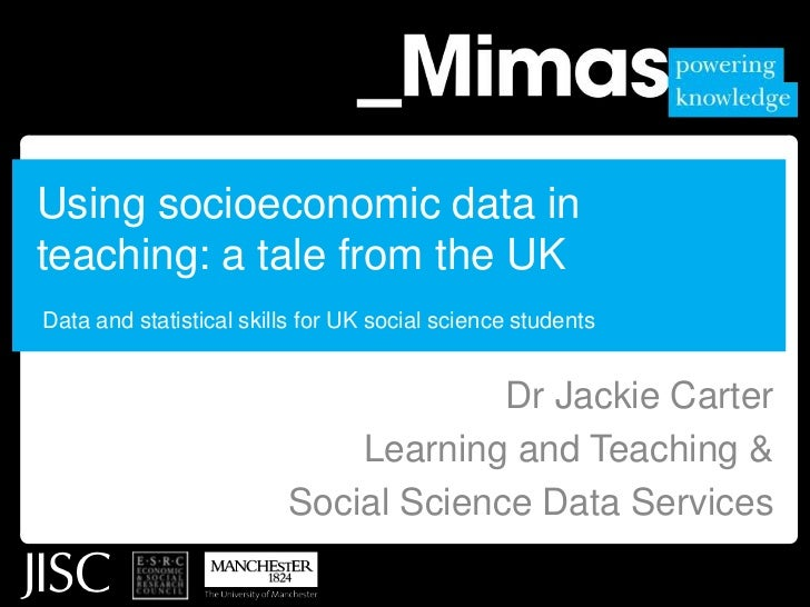 Using socioeconomic data in teaching: a tale from the UK Data and statistical skills for UK social science students<br />D...