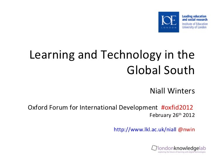 Learning and Technology in the Global South Niall Winters Oxford Forum for International Development  #oxfid2012  February...