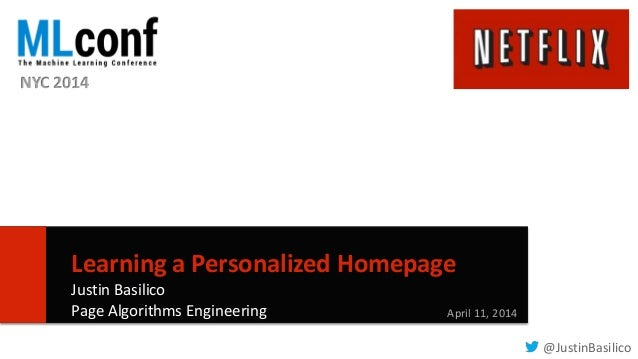 11 Learning a Personalized Homepage Justin Basilico Page Algorithms Engineering April 11, 2014 NYC 2014 @JustinBasilico