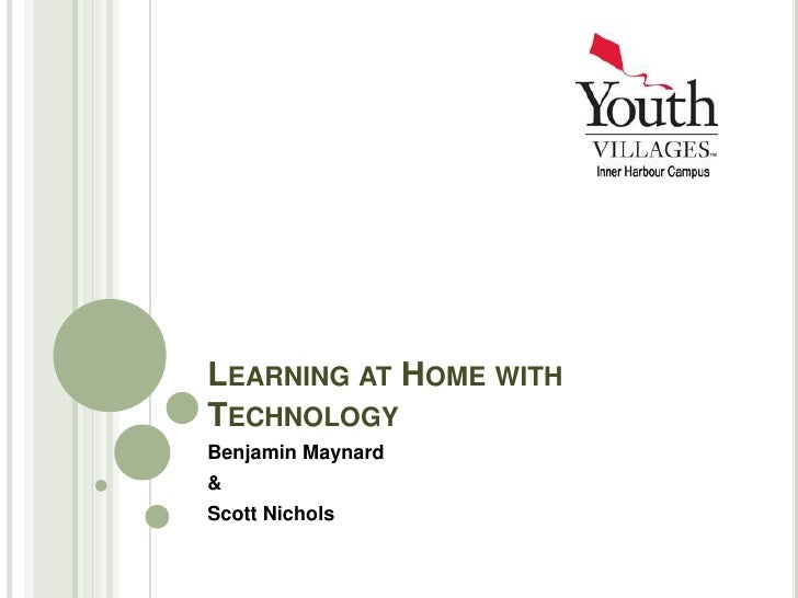 Learning at Home with Technology<br />Benjamin Maynard<br />&<br />Scott Nichols <br />