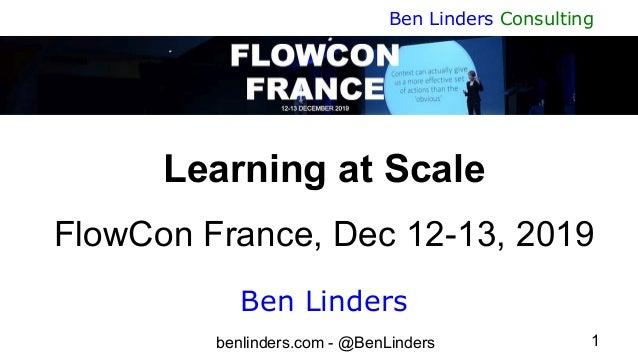 benlinders.com - @BenLinders 1 Ben Linders Consulting Learning at Scale FlowCon France, Dec 12-13, 2019 Ben Linders
