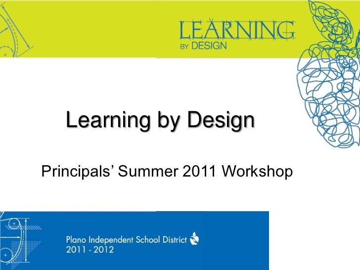 Learning by Design<br />Principals' Summer 2011 Workshop<br />