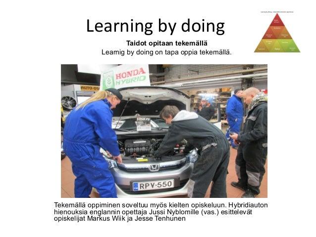 Learning by doing                      Taidot opitaan tekemällä              Learnig by doing on tapa oppia tekemällä.Teke...