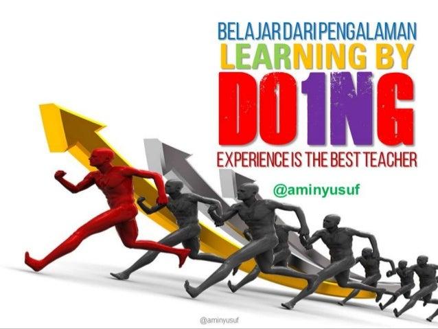 Learning by doing (belajar dari pengalaman) @amin yusuf