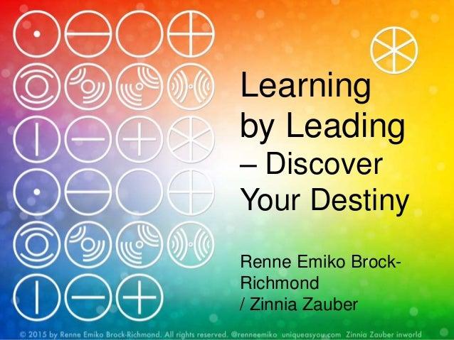 Learning by Leading – Discover Your Destiny Renne Emiko Brock- Richmond / Zinnia Zauber
