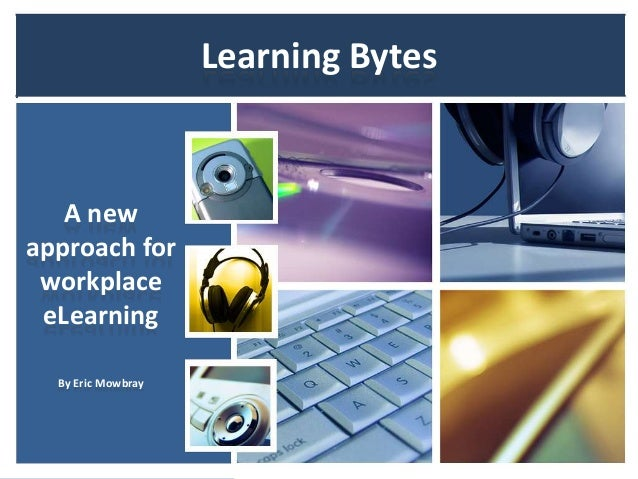 Learning Bytes   A newapproach for workplace eLearning  By Eric Mowbray