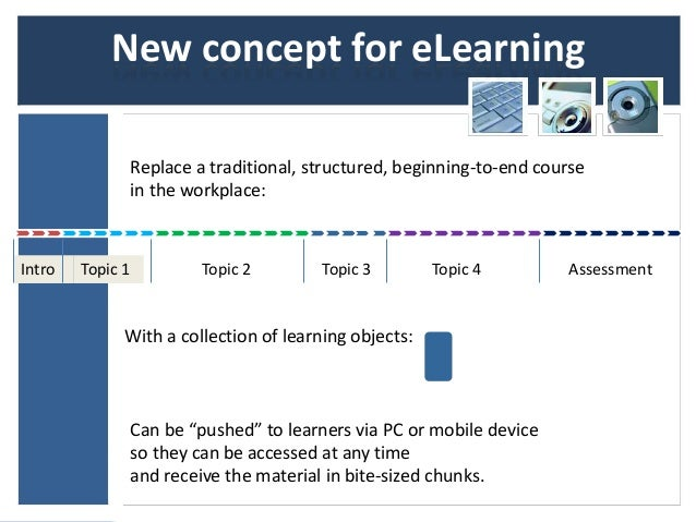 New concept for eLearning                  Replace a traditional, structured, beginning-to-end course                  in ...