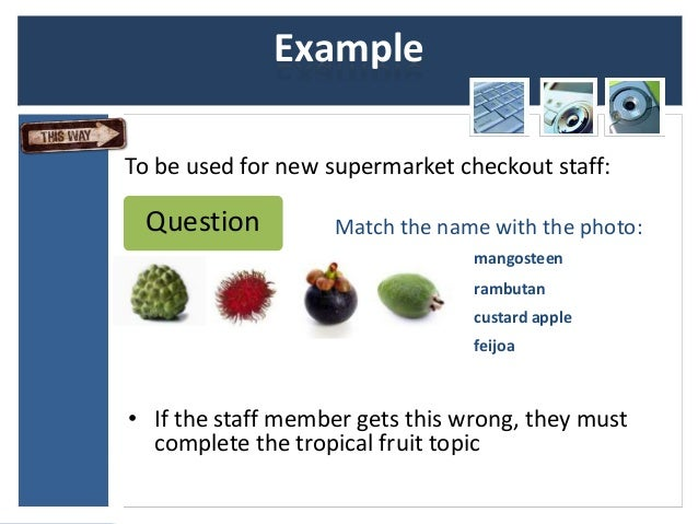 ExampleTo be used for new supermarket checkout staff: Question          Match the name with the photo:                    ...