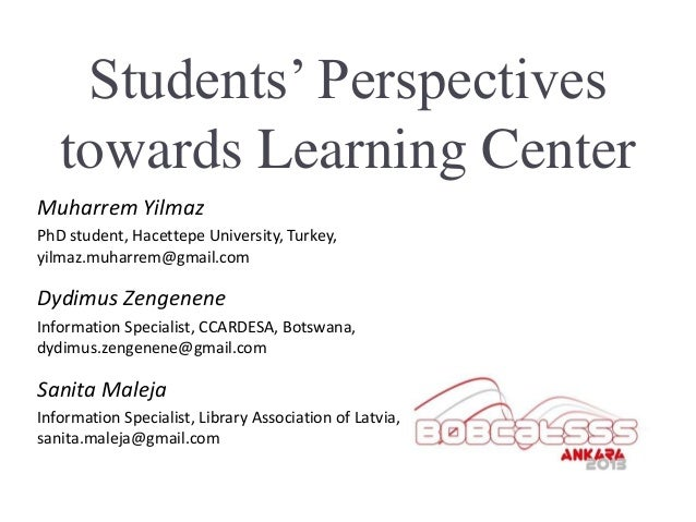 Students' Perspectives   towards Learning CenterMuharrem YilmazPhD student, Hacettepe University, Turkey,yilmaz.muharrem@g...