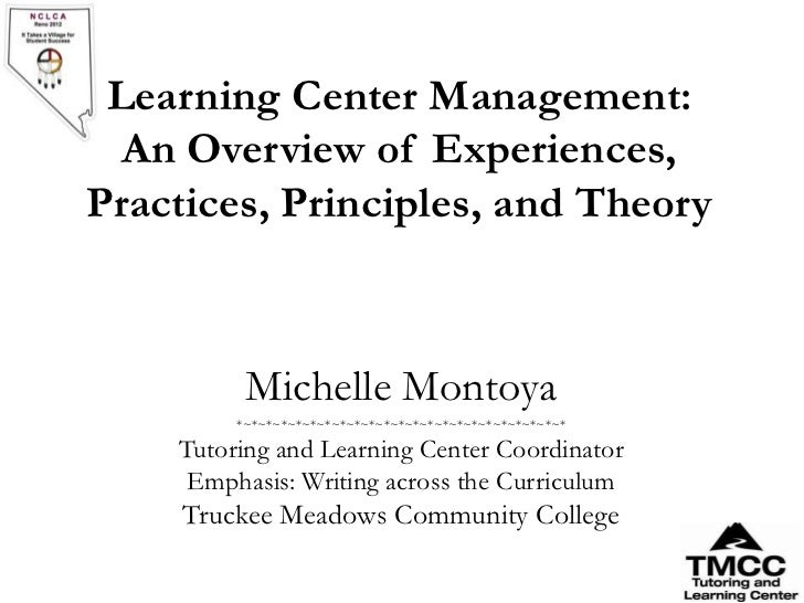 Learning Center Management:  An Overview of Experiences,Practices, Principles, and Theory          Michelle Montoya       ...