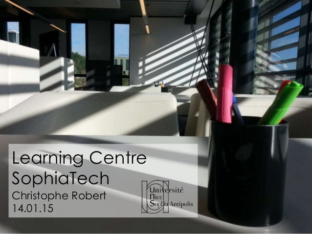Learning Centre SophiaTech Christophe Robert 14.01.15