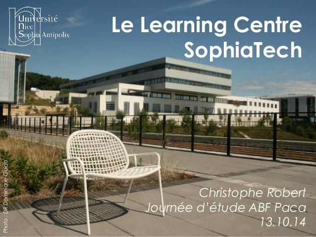 Le Learning Centre  SophiaTech  Christophe Robert  Journée d'étude ABF Paca  13.10.14  Photo : DR Dominique Guido