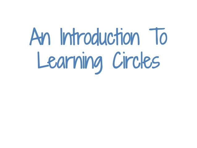 An Introduction To Learning Circles