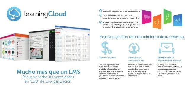 """learningCloud Mucho más que un LMS Resuelve todas las necesidades en """"L&D"""" de tu organización. Mejora la gestión del conoc..."""