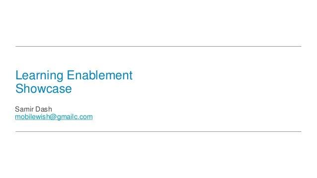 Learning Enablement Showcase Samir Dash mobilewish@gmailc.com