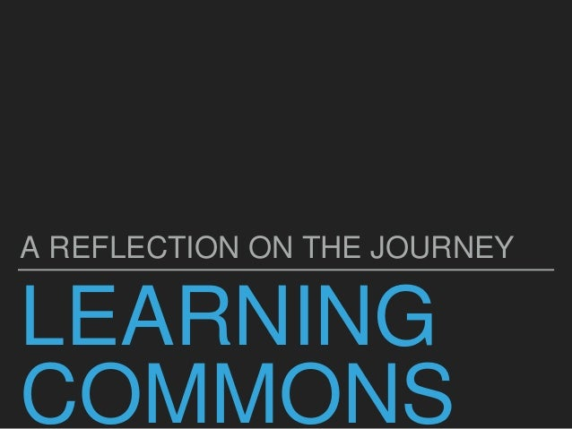 LEARNING COMMONS A REFLECTION ON THE JOURNEY