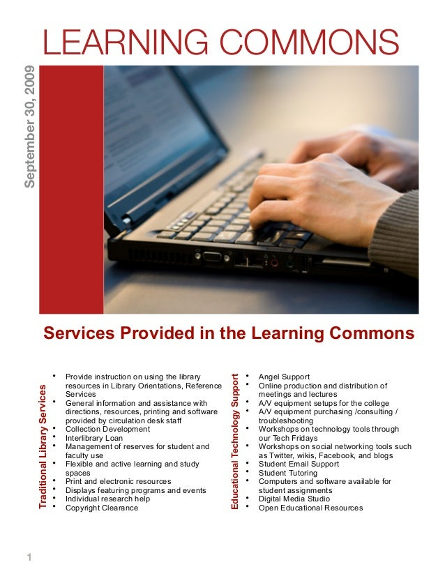 1 Services Provided in the Learning Commons • Provide instruction on using the library resources in Library Orientations, ...