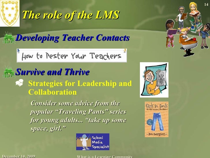 The role of the LMS <ul><li>Developing  Teacher Contacts </li></ul><ul><li>Survive and Thrive  </li></ul><ul><ul><li>Strat...