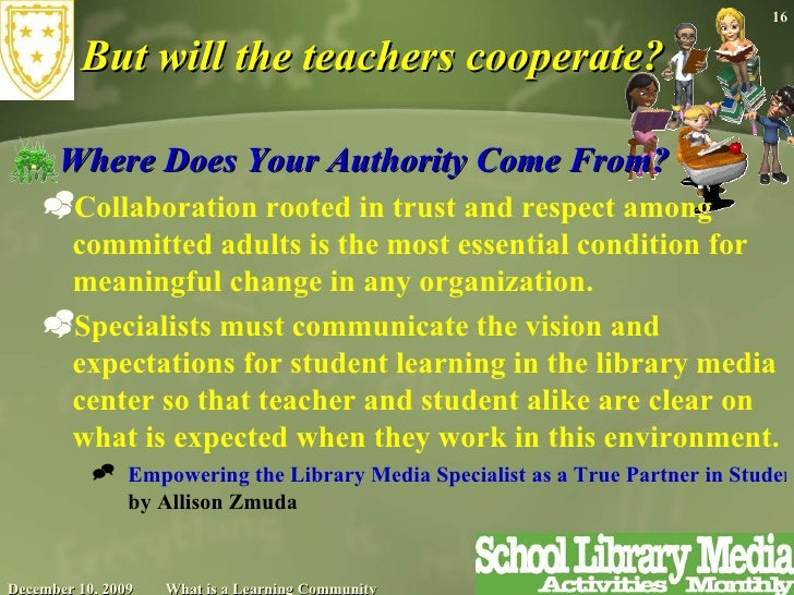 But will the teachers cooperate? <ul><li>Where Does Your Authority Come From? </li></ul><ul><ul><li>Collaboration rooted i...
