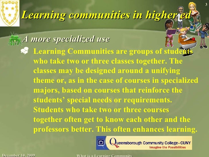 Learning communities in higher ed <ul><li>A more specialized use </li></ul><ul><ul><li>Learning Communities are groups of ...