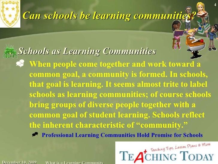 Can schools be learning communities? <ul><li>Schools as Learning Communities </li></ul><ul><ul><li>When people come togeth...