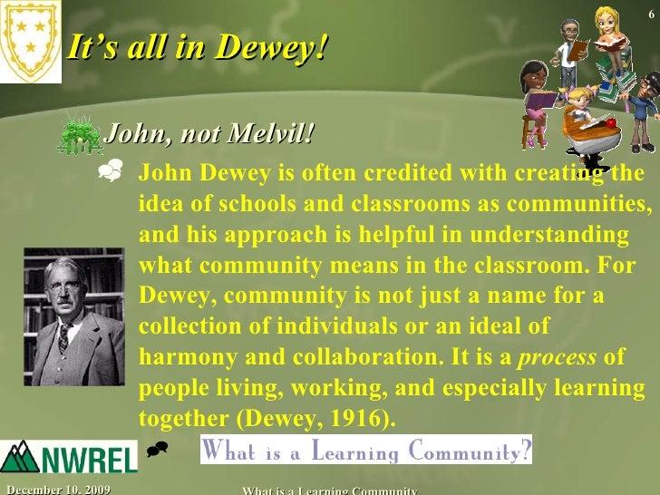 It's all in Dewey! <ul><li>John, not Melvil! </li></ul><ul><ul><li>John Dewey is often credited with creating the idea of ...