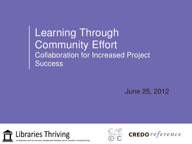 Learning ThroughCommunity EffortCollaboration for Increased ProjectSuccess                           June 25, 2012