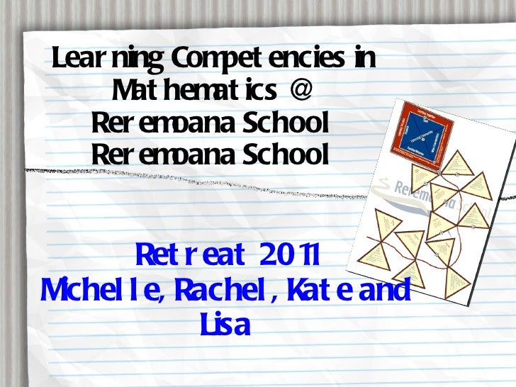 Learning Competencies in Mathematics @  Reremoana School Reremoana School <ul><li>Retreat 2011 </li></ul><ul><li>Michelle,...
