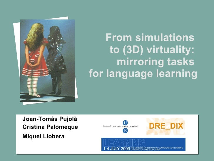 From simulations  to (3D) virtuality:  mirroring tasks  for language learning Joan-Tom às Pujolà  Cristina Palomeque Mique...