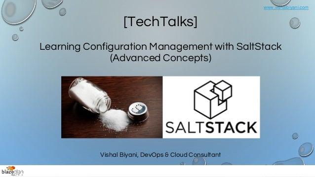 www.vishalbiyani.com Vishal Biyani, DevOps & Cloud Consultant [TechTalks] Learning Configuration Management with SaltStack...
