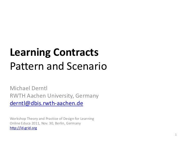 Learning ContractsPattern and ScenarioMichael DerntlRWTH Aachen University, Germanyderntl@dbis.rwth-aachen.deWorkshop Theo...