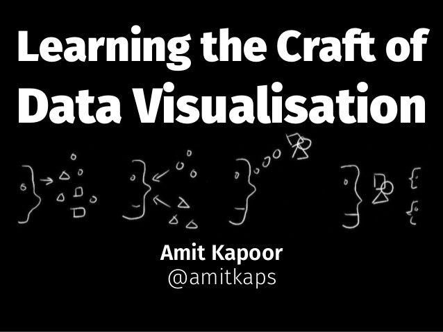 Learning the Craft of Data Visualisation Amit Kapoor @amitkaps