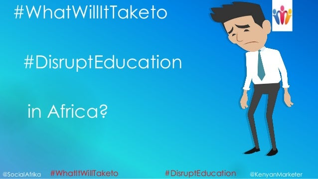 #WhatWillItTaketo      #DisruptEducation        in Africa?@SocialAfrika   #WhatItWillTaketo   #DisruptEducation   @KenyanM...