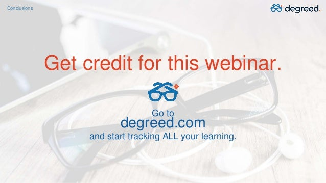 Conclusions Get credit for this webinar. Go to degreed.com and start tracking ALL your learning.