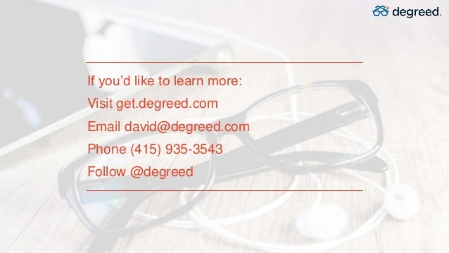 If you'd like to learn more: Visit get.degreed.com Email david@degreed.com Phone (415) 935-3543 Follow @degreed