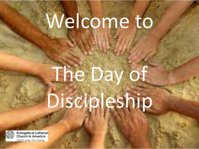 Welcome toThe Day ofDiscipleship