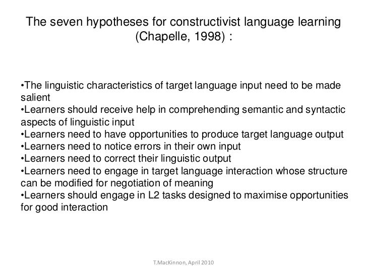 The seven hypotheses for constructivist language learning                   (Chapelle, 1998) :•The linguistic characterist...
