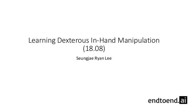 Learning Dexterous In-Hand Manipulation (18.08) Seungjae Ryan Lee